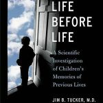 LIFE BEFORE LIFE: CHILDRENS MEMORIES OF PREVIOUS LIVES